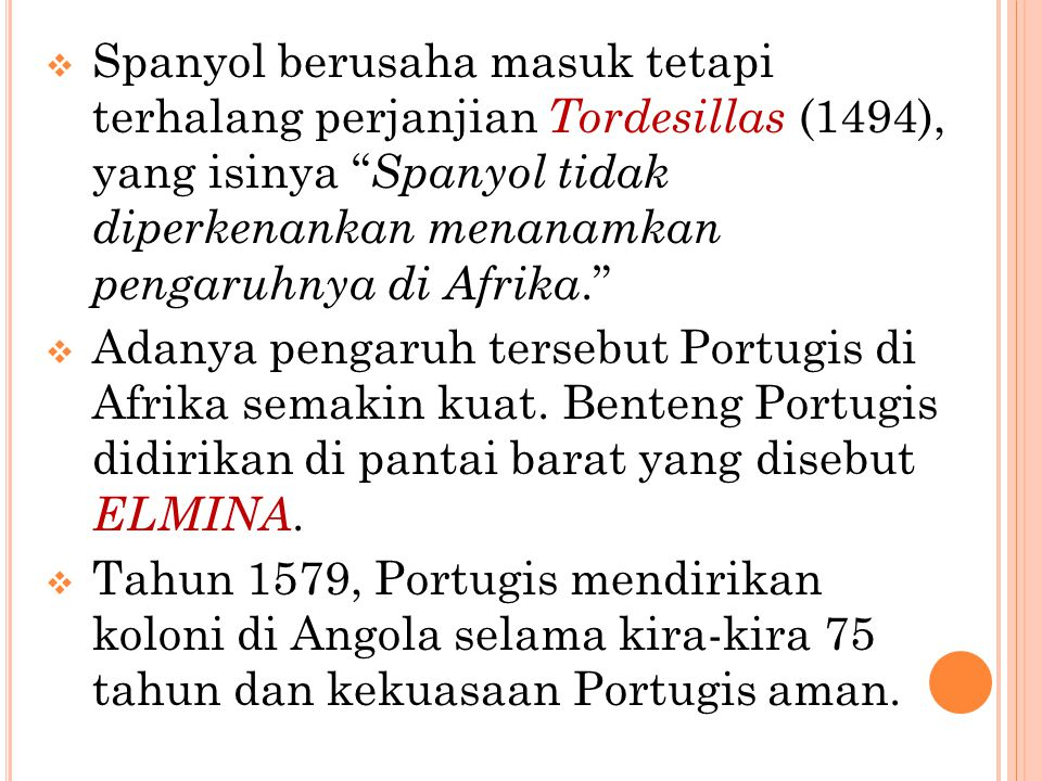 Spanyol berusaha masuk tetapi terhalang perjanjian Tordesillas (1494), yang isinya Spanyol tidak diperkenankan menanamkan pengaruhnya di Afrika.