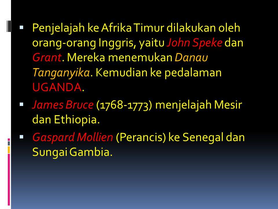 Penjelajah ke Afrika Timur dilakukan oleh orang-orang Inggris, yaitu John Speke dan Grant. Mereka menemukan Danau Tanganyika. Kemudian ke pedalaman UGANDA.