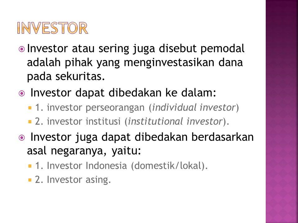 INVESTOR Investor atau sering juga disebut pemodal adalah pihak yang menginvestasikan dana pada sekuritas.