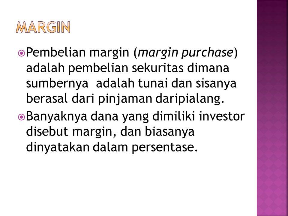 MARGIN Pembelian margin (margin purchase) adalah pembelian sekuritas dimana sumbernya adalah tunai dan sisanya berasal dari pinjaman daripialang.