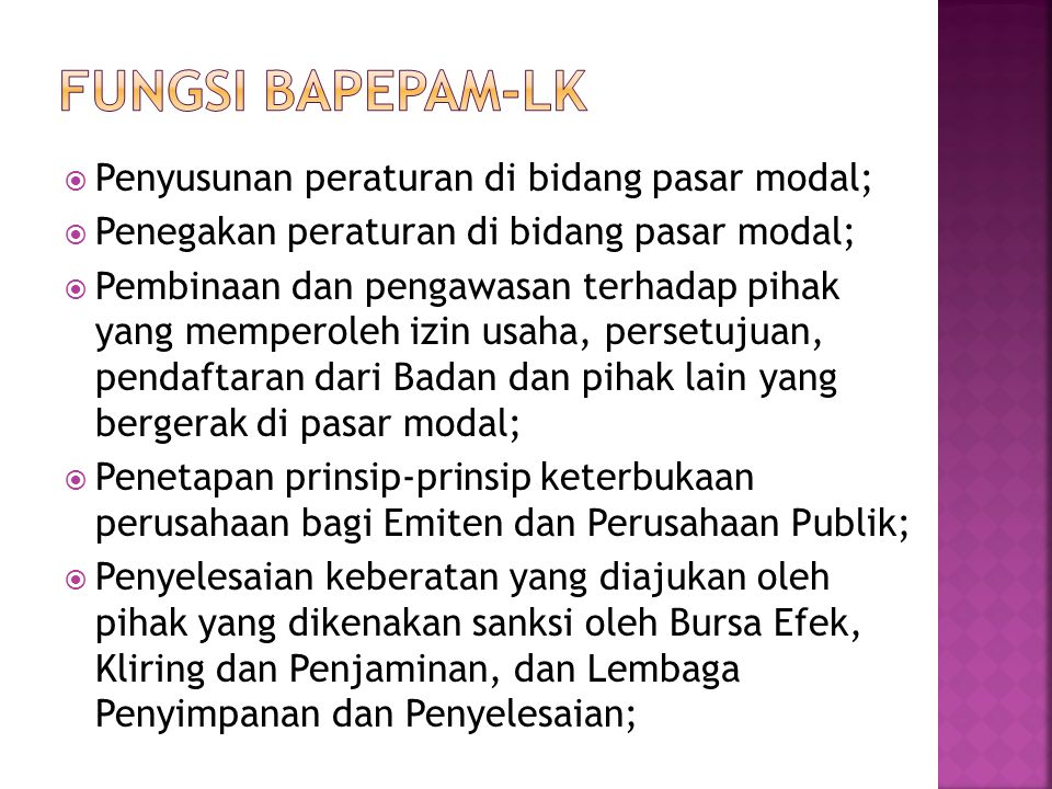 FUNGSI BAPEPAM-LK Penyusunan peraturan di bidang pasar modal;