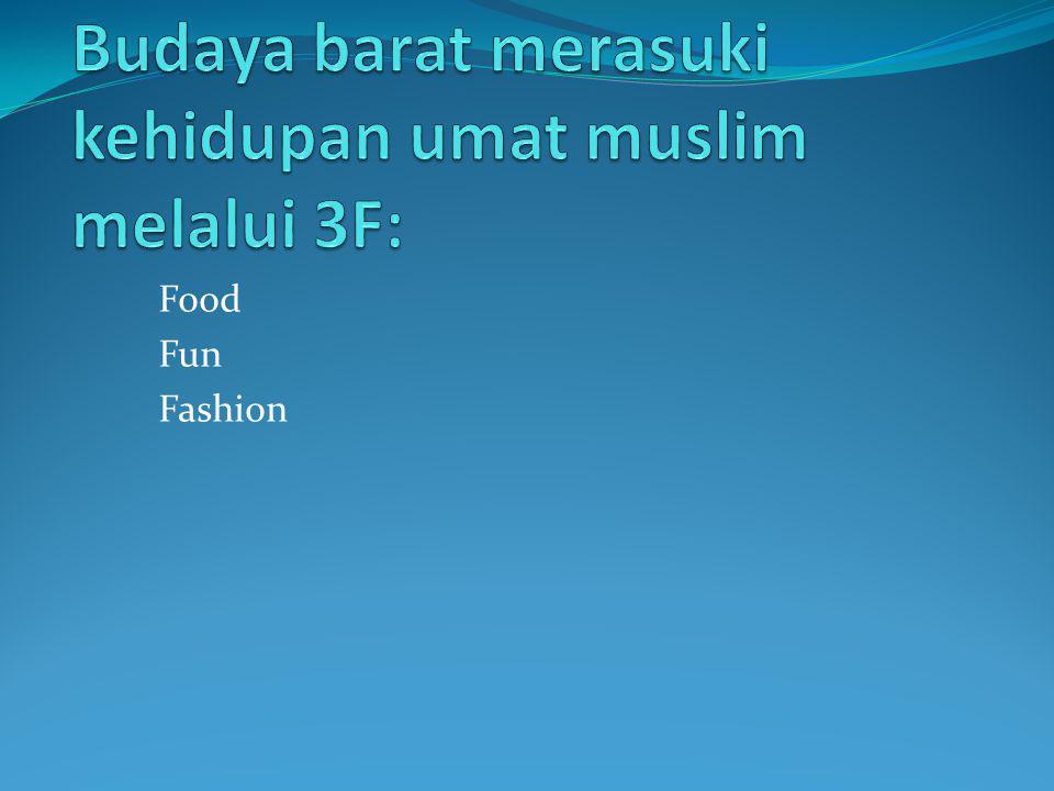 Budaya barat merasuki kehidupan umat muslim melalui 3F: