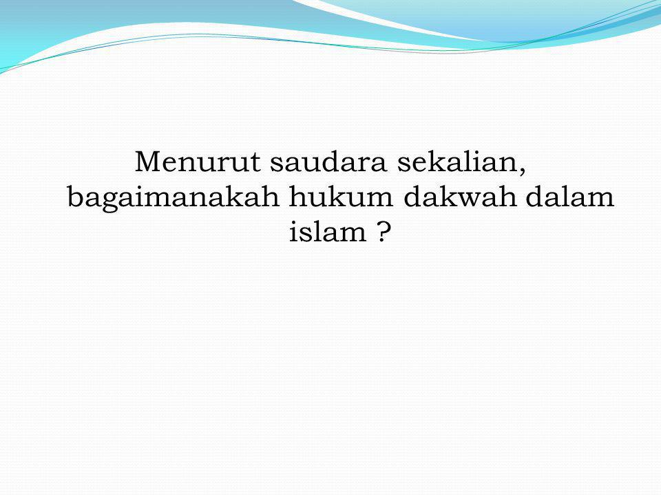 Menurut saudara sekalian, bagaimanakah hukum dakwah dalam islam