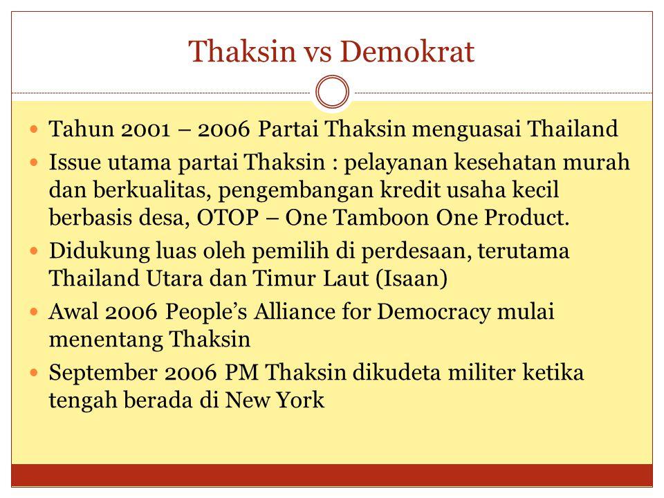 Thaksin vs Demokrat Tahun 2001 – 2006 Partai Thaksin menguasai Thailand.