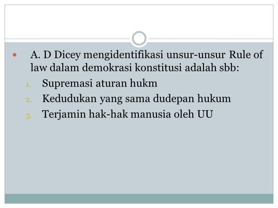 A. D Dicey mengidentifikasi unsur-unsur Rule of law dalam demokrasi konstitusi adalah sbb: