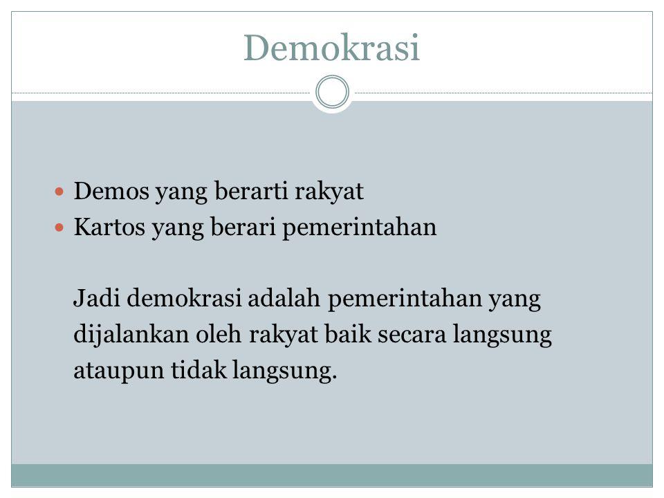 Demokrasi Demos yang berarti rakyat Kartos yang berari pemerintahan