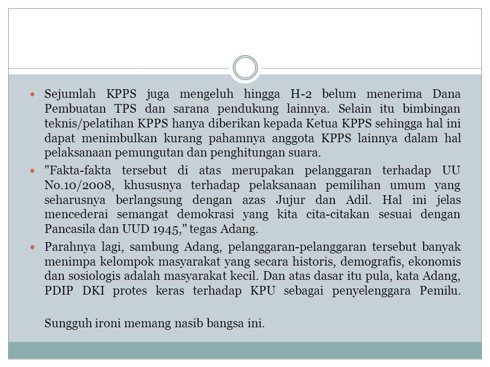Sejumlah KPPS juga mengeluh hingga H-2 belum menerima Dana Pembuatan TPS dan sarana pendukung lainnya. Selain itu bimbingan teknis/pelatihan KPPS hanya diberikan kepada Ketua KPPS sehingga hal ini dapat menimbulkan kurang pahamnya anggota KPPS lainnya dalam hal pelaksanaan pemungutan dan penghitungan suara.