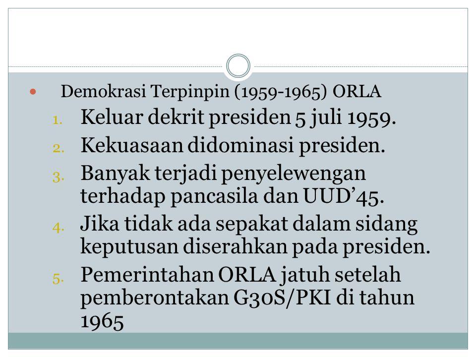 Keluar dekrit presiden 5 juli 1959. Kekuasaan didominasi presiden.