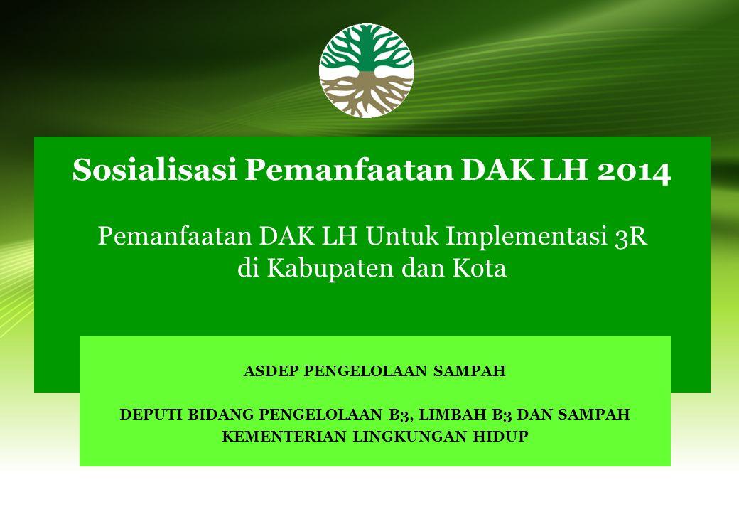 Sosialisasi Pemanfaatan DAK LH 2014 Pemanfaatan DAK LH Untuk Implementasi 3R di Kabupaten dan Kota