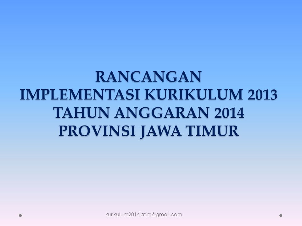 RANCANGAN IMPLEMENTASI KURIKULUM 2013 TAHUN ANGGARAN 2014 PROVINSI JAWA TIMUR