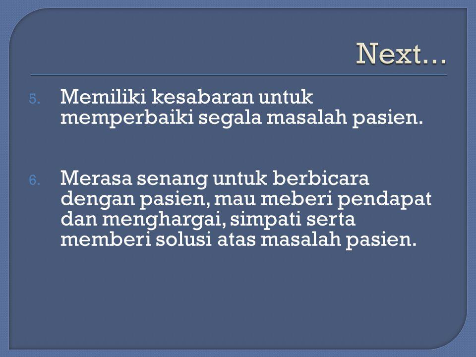 Next... Memiliki kesabaran untuk memperbaiki segala masalah pasien.