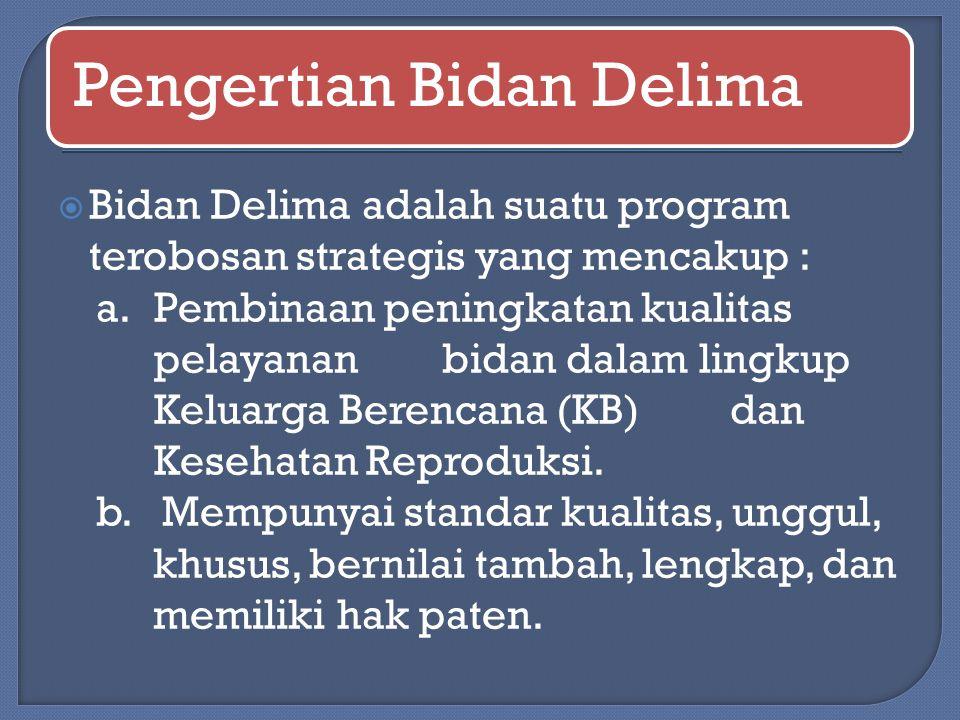 Bidan Delima adalah suatu program terobosan strategis yang mencakup :