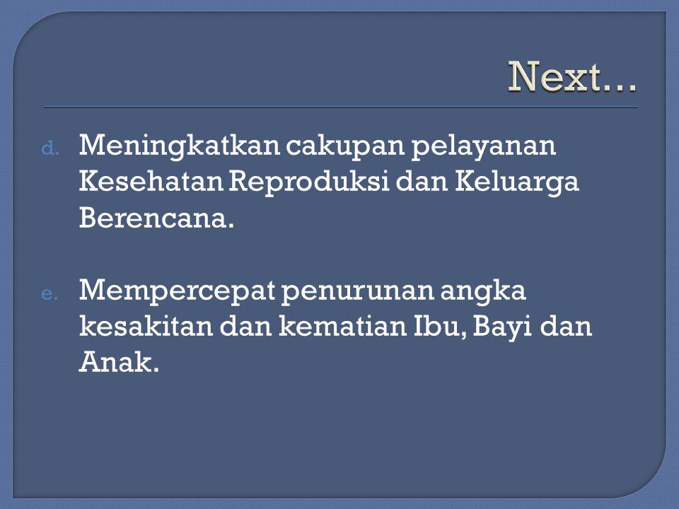 Next... Meningkatkan cakupan pelayanan Kesehatan Reproduksi dan Keluarga Berencana.