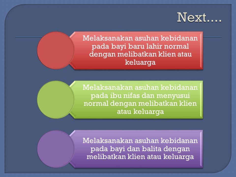 Next.... Melaksanakan asuhan kebidanan pada bayi baru lahir normal dengan melibatkan klien atau keluarga.