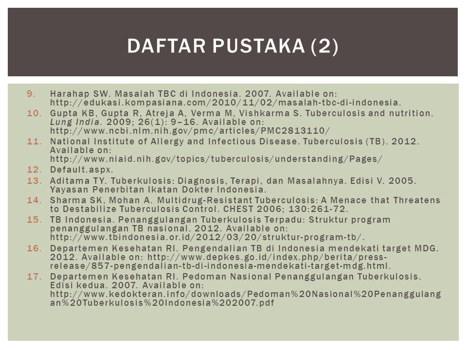 Daftar pustaka (2) Harahap SW. Masalah TBC di Indonesia. 2007. Available on: http://edukasi.kompasiana.com/2010/11/02/masalah-tbc-di-indonesia.