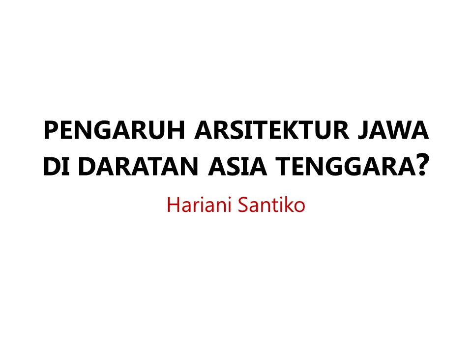 PENGARUH ARSITEKTUR JAWA DI DARATAN ASIA TENGGARA