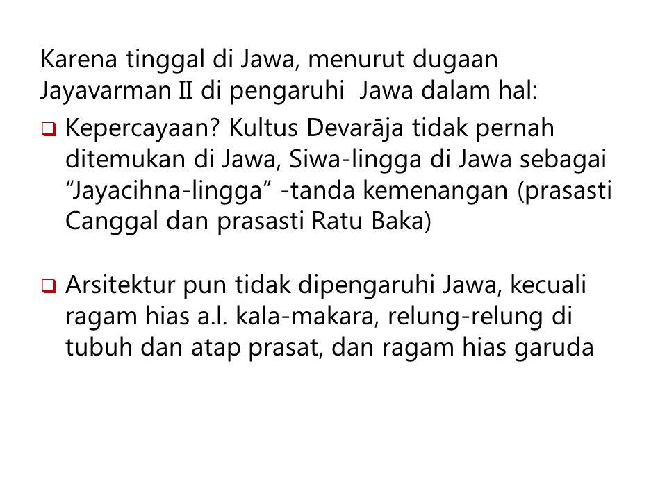 Karena tinggal di Jawa, menurut dugaan Jayavarman II di pengaruhi Jawa dalam hal:
