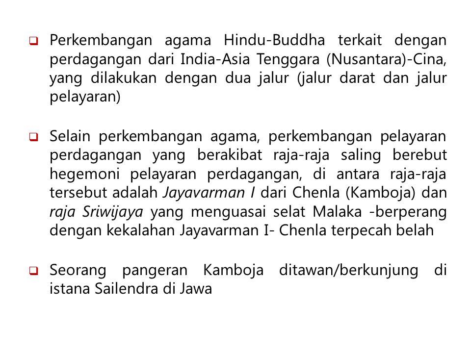 Perkembangan agama Hindu-Buddha terkait dengan perdagangan dari India-Asia Tenggara (Nusantara)-Cina, yang dilakukan dengan dua jalur (jalur darat dan jalur pelayaran)