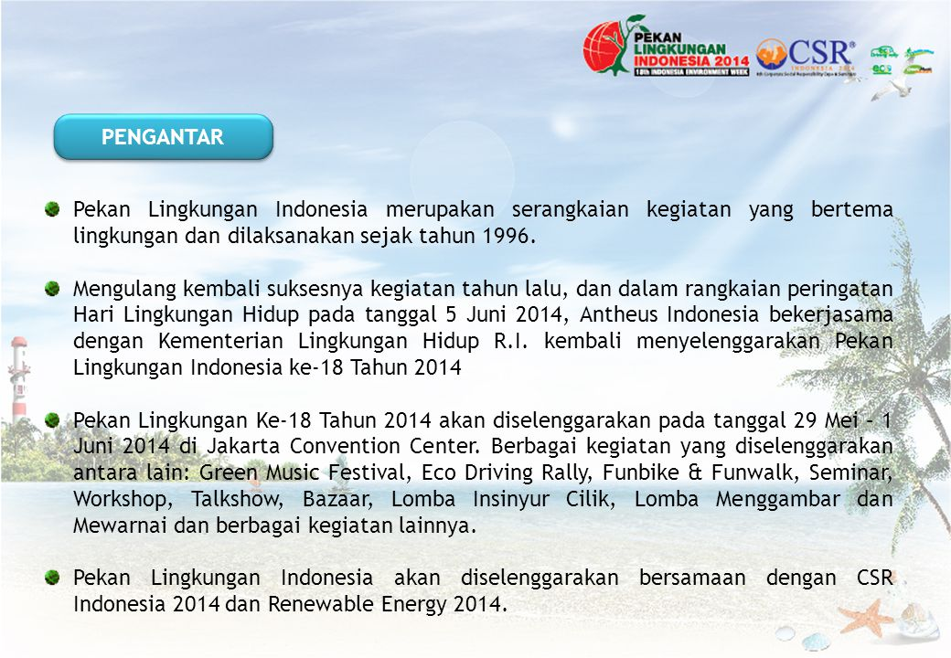 PENGANTAR Pekan Lingkungan Indonesia merupakan serangkaian kegiatan yang bertema lingkungan dan dilaksanakan sejak tahun 1996.