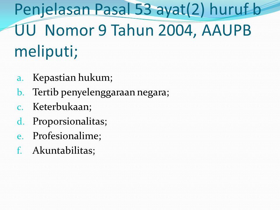 Penjelasan Pasal 53 ayat(2) huruf b UU Nomor 9 Tahun 2004, AAUPB meliputi;