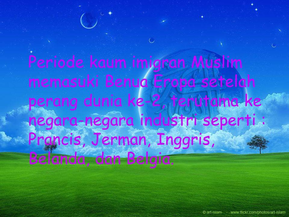 Periode kaum imigran Muslim memasuki Benua Eropa setelah perang dunia ke-2, terutama ke negara-negara industri seperti : Prancis, Jerman, Inggris, Belanda, dan Belgia.