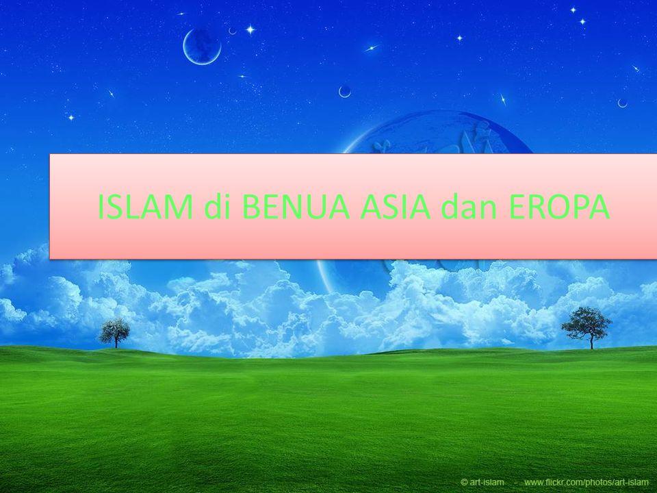 ISLAM di BENUA ASIA dan EROPA