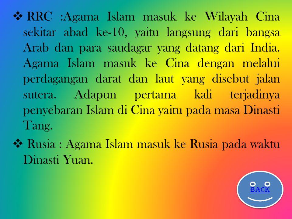 Rusia : Agama Islam masuk ke Rusia pada waktu Dinasti Yuan.