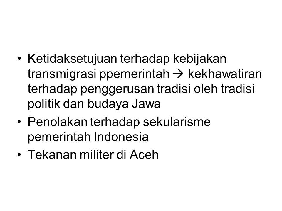 Ketidaksetujuan terhadap kebijakan transmigrasi ppemerintah  kekhawatiran terhadap penggerusan tradisi oleh tradisi politik dan budaya Jawa