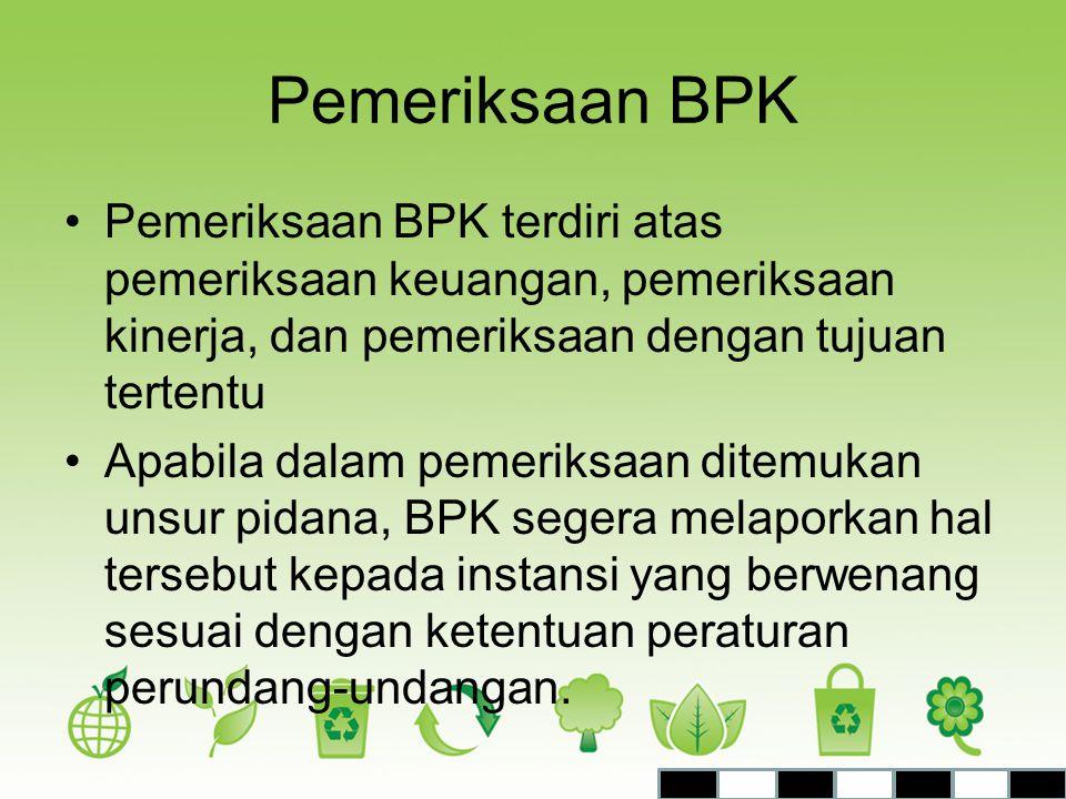 Pemeriksaan BPK Pemeriksaan BPK terdiri atas pemeriksaan keuangan, pemeriksaan kinerja, dan pemeriksaan dengan tujuan tertentu.