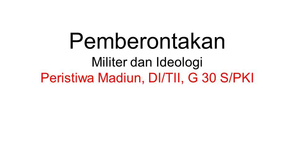 Pemberontakan Militer dan Ideologi Peristiwa Madiun, DI/TII, G 30 S/PKI
