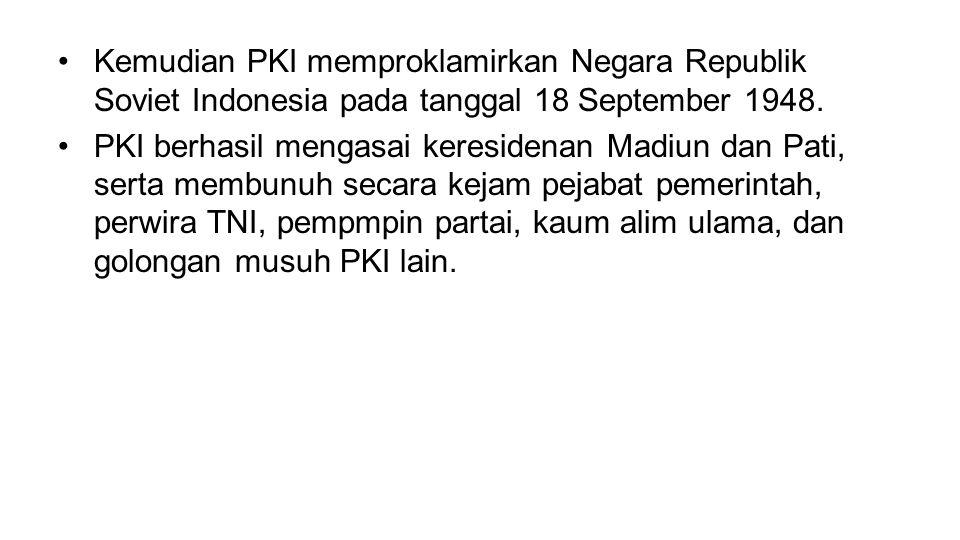 Kemudian PKI memproklamirkan Negara Republik Soviet Indonesia pada tanggal 18 September 1948.