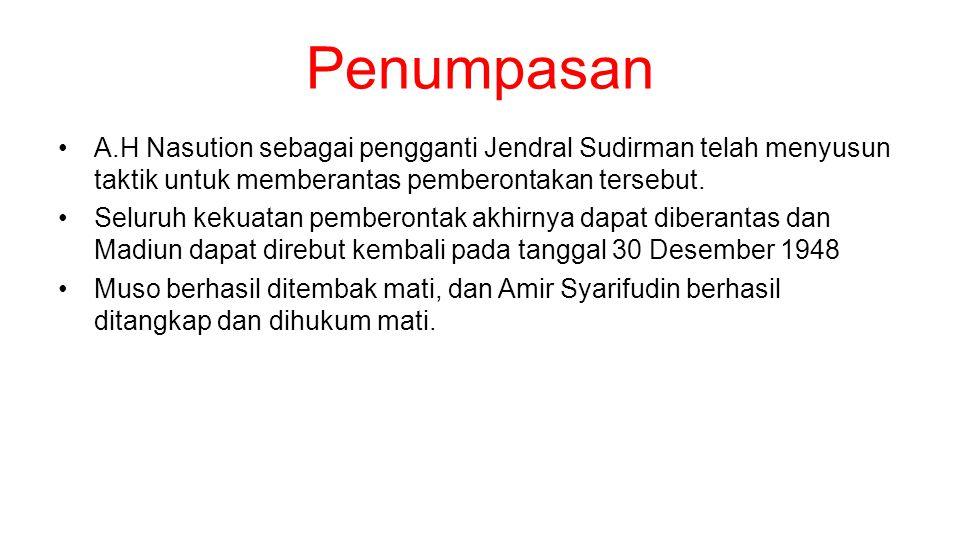 Penumpasan A.H Nasution sebagai pengganti Jendral Sudirman telah menyusun taktik untuk memberantas pemberontakan tersebut.