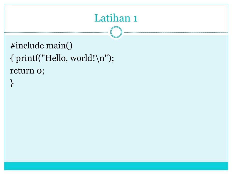 Latihan 1 #include main() { printf( Hello, world!\n ); return 0; }