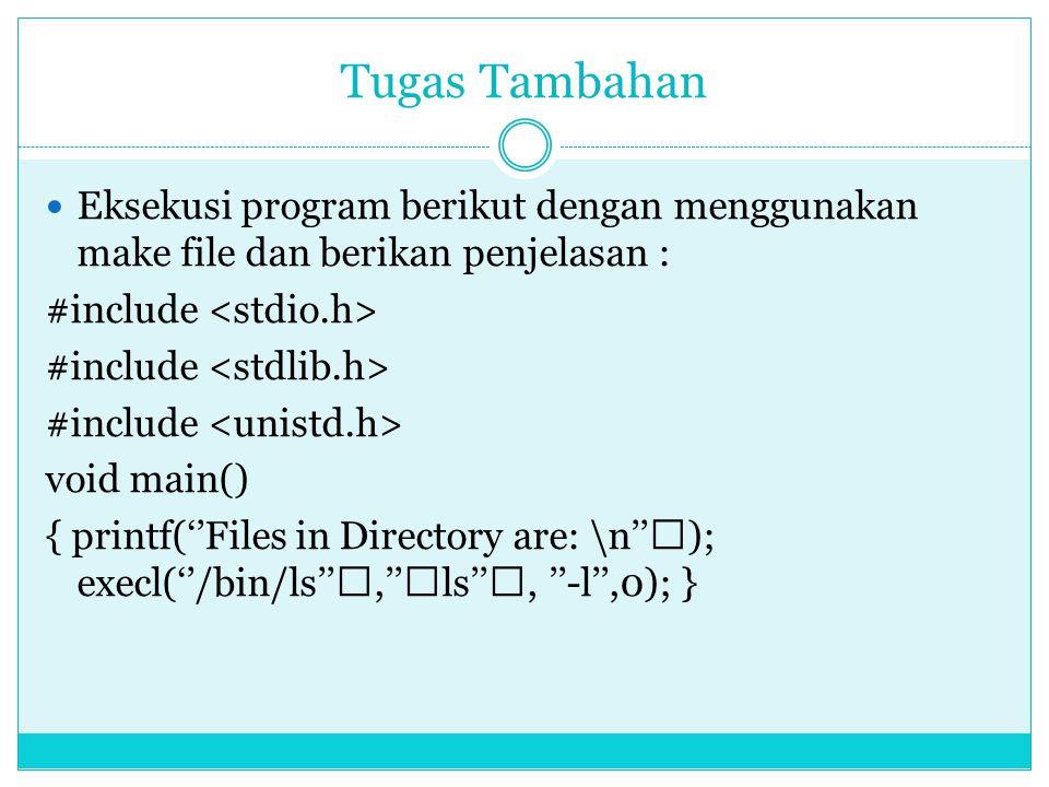 Tugas Tambahan Eksekusi program berikut dengan menggunakan make file dan berikan penjelasan : #include <stdio.h>