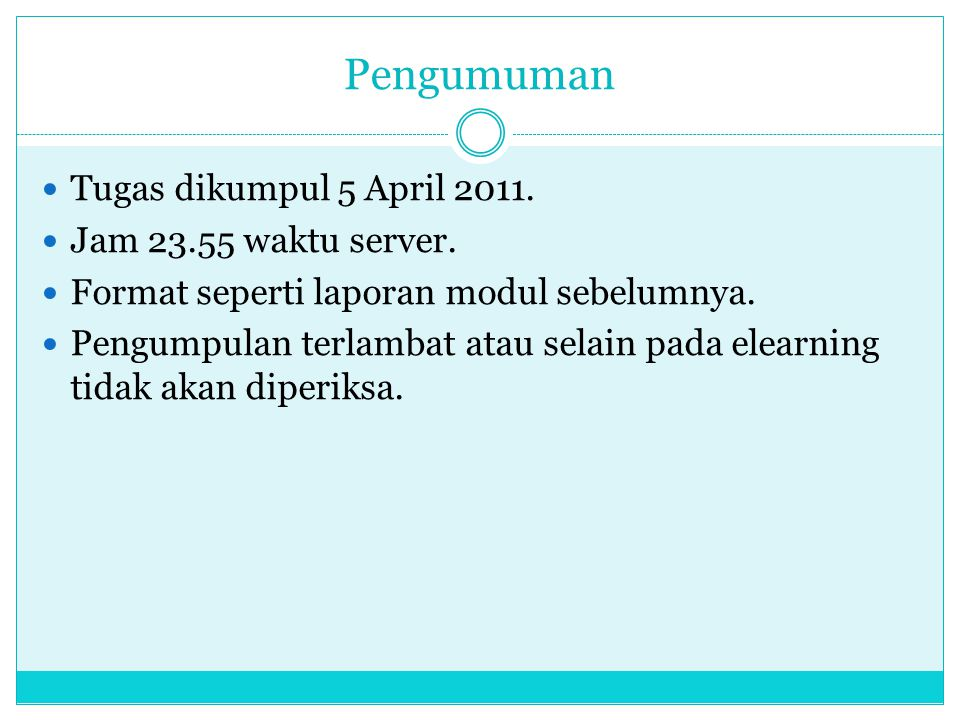 Pengumuman Tugas dikumpul 5 April 2011. Jam 23.55 waktu server.