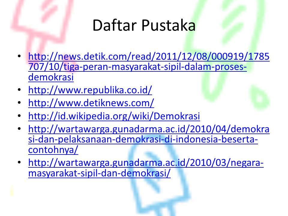 Daftar Pustaka http://news.detik.com/read/2011/12/08/000919/1785707/10/tiga-peran-masyarakat-sipil-dalam-proses-demokrasi.