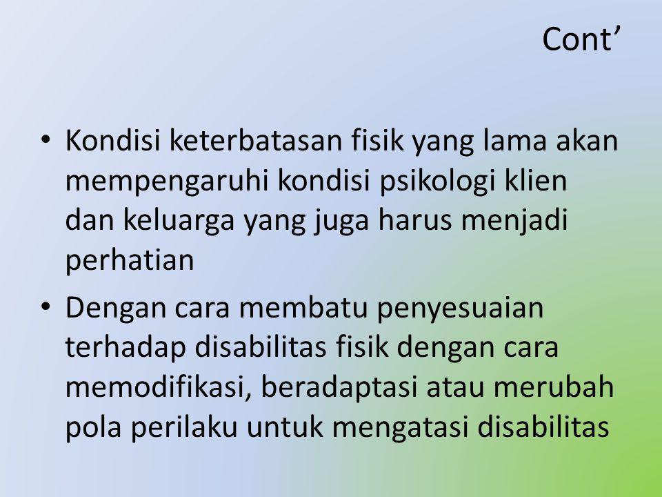 Cont' Kondisi keterbatasan fisik yang lama akan mempengaruhi kondisi psikologi klien dan keluarga yang juga harus menjadi perhatian.