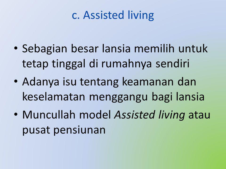 c. Assisted living Sebagian besar lansia memilih untuk tetap tinggal di rumahnya sendiri.