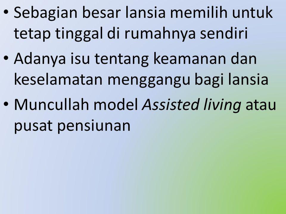 Sebagian besar lansia memilih untuk tetap tinggal di rumahnya sendiri