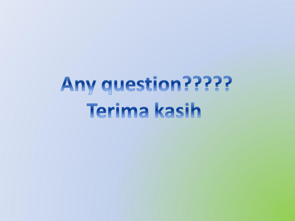Any question Terima kasih