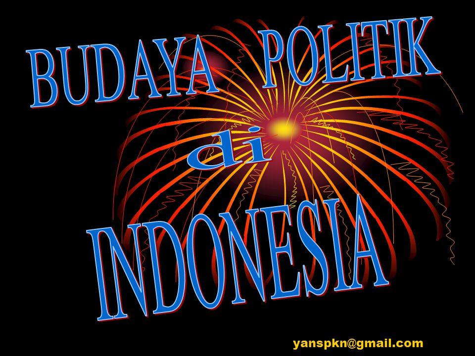 BUDAYA POLITIK di INDONESIA yanspkn@gmail.com