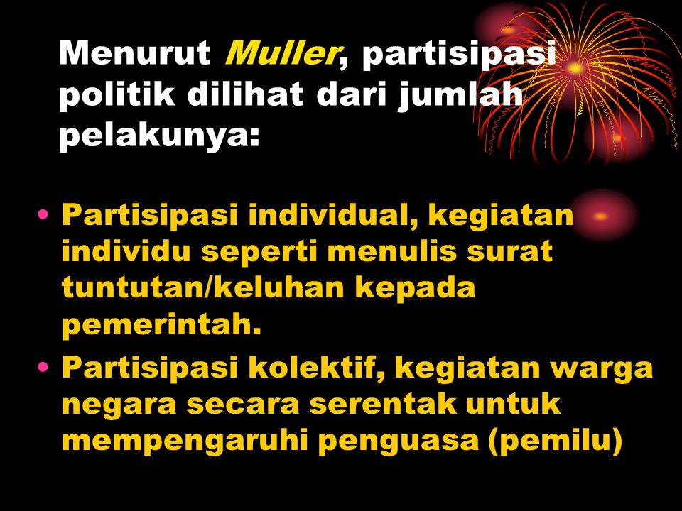 Menurut Muller, partisipasi politik dilihat dari jumlah pelakunya: