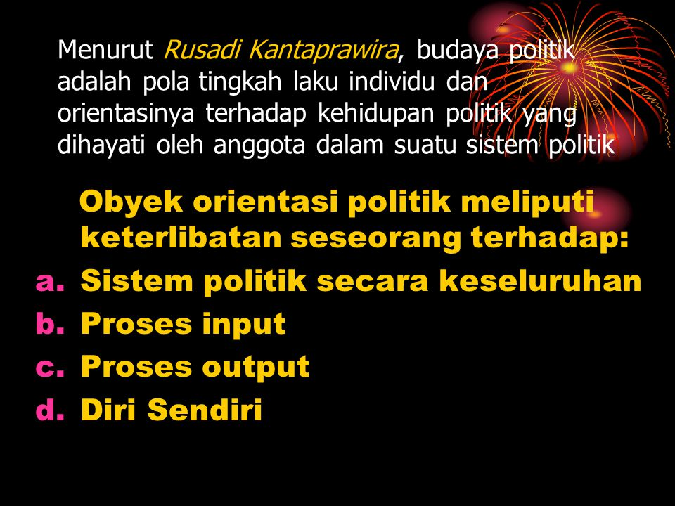 Sistem politik secara keseluruhan Proses input Proses output