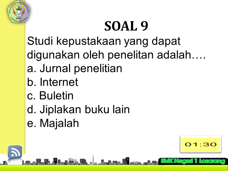 SOAL 9 Studi kepustakaan yang dapat digunakan oleh penelitan adalah….