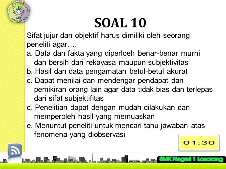 SOAL 10 Sifat jujur dan objektif harus dimiliki oleh seorang peneliti agar….