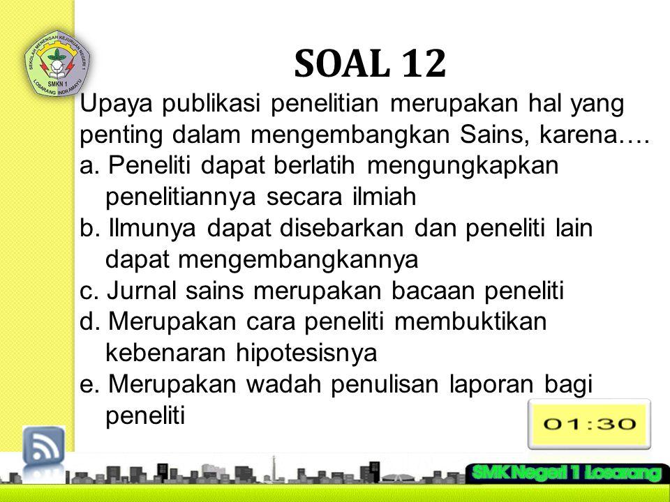 SOAL 12 Upaya publikasi penelitian merupakan hal yang penting dalam mengembangkan Sains, karena….