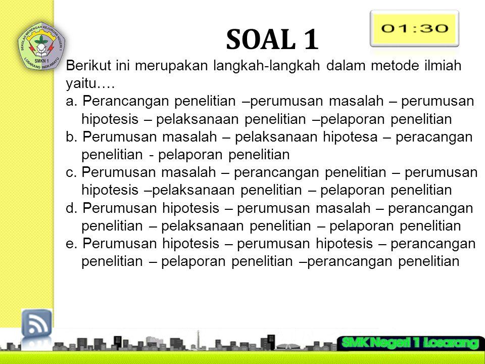SOAL 1 Berikut ini merupakan langkah-langkah dalam metode ilmiah yaitu….