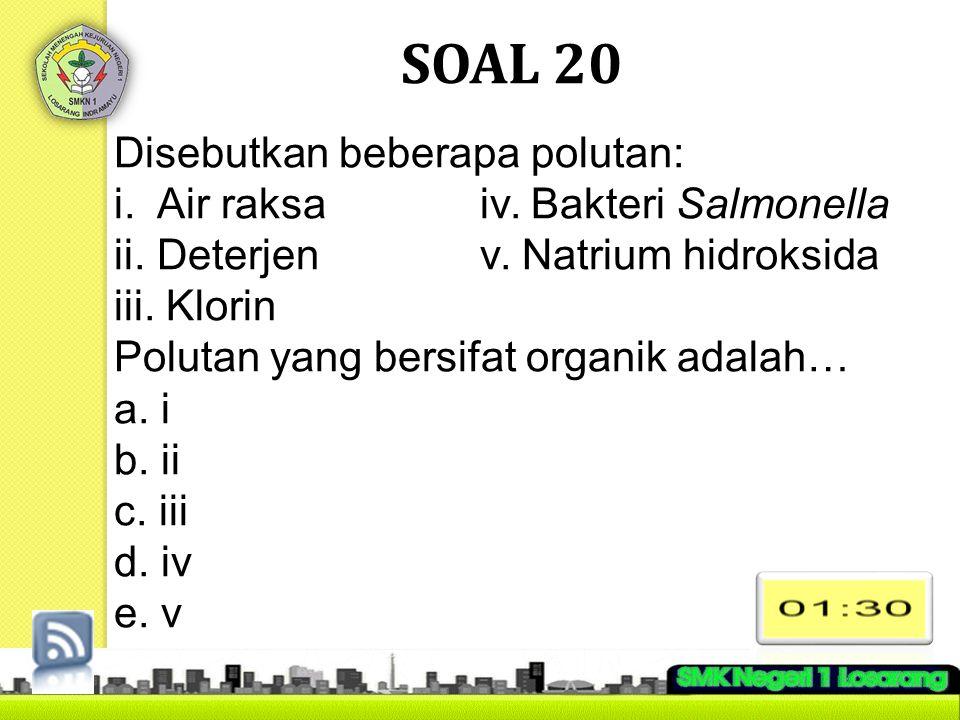 SOAL 20 Disebutkan beberapa polutan:
