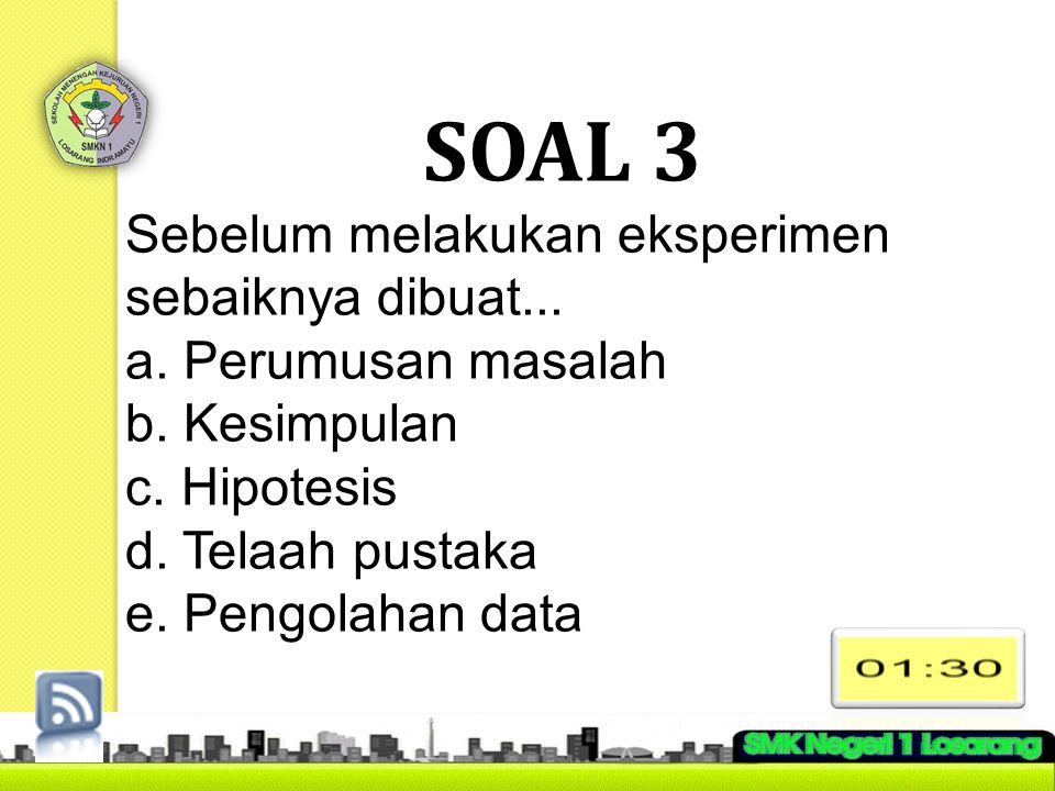 SOAL 3 Sebelum melakukan eksperimen sebaiknya dibuat...