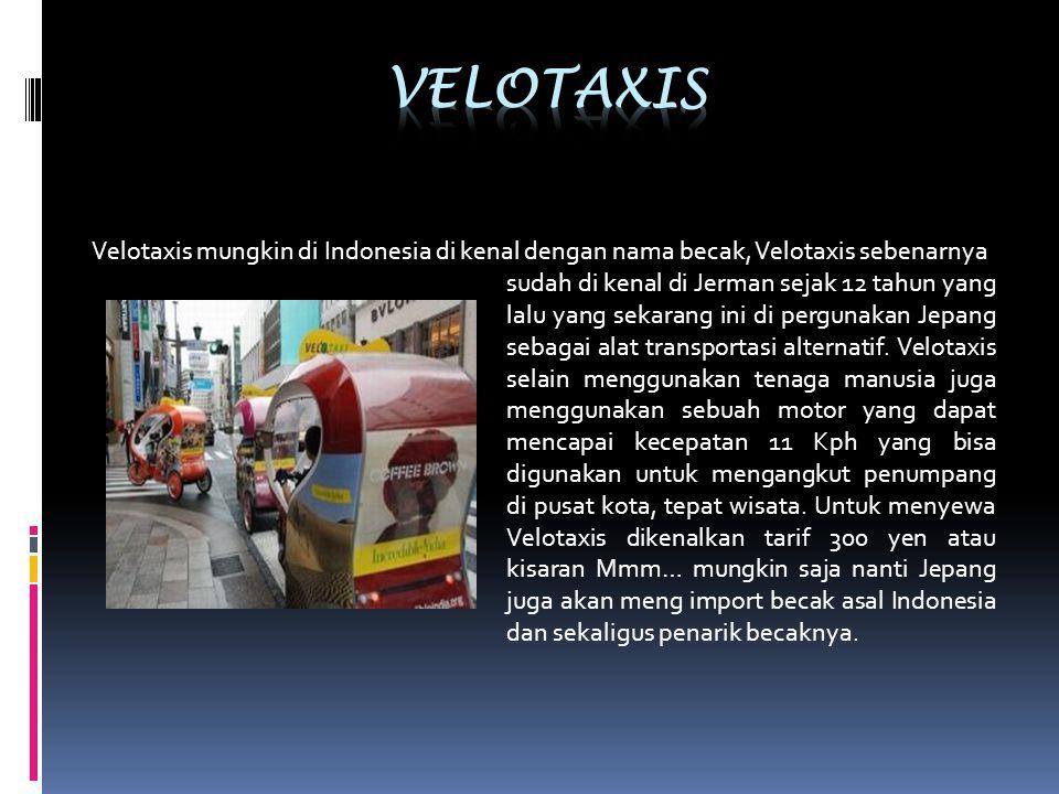Velotaxis mungkin di Indonesia di kenal dengan nama becak, Velotaxis sebenarnya